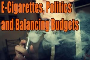 E-Cigarettes, Politics and Balancing Budgets