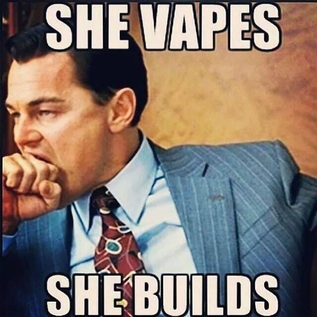 She Vapes She Builds Meme
