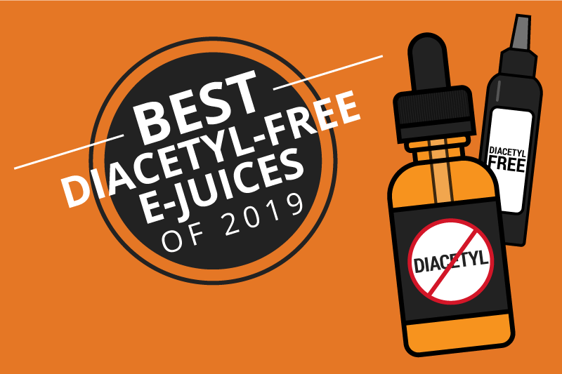 The 6 Best Diacetyl Free E-Juices for Safer Vaping 2019 [Aug]