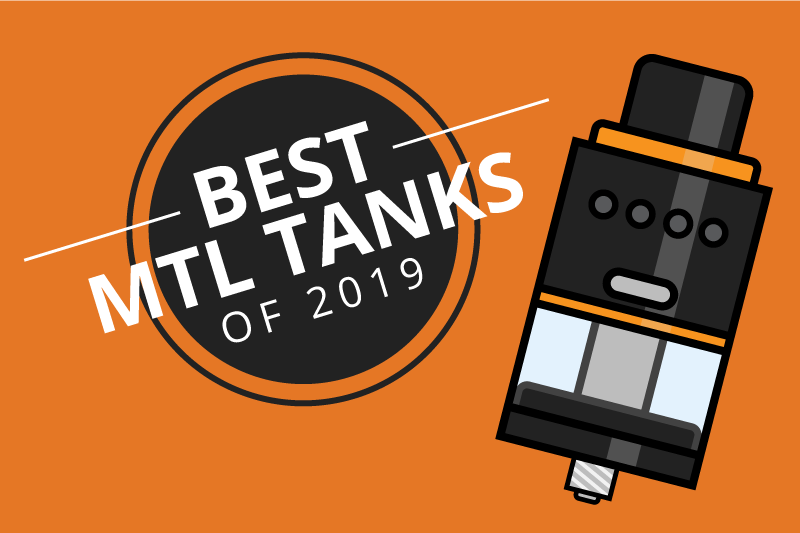 The 7 Best MTL Tanks on the Market Right Now 2019 [Sep]