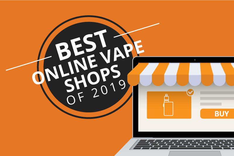 Best Online Vape Shops & Stores 2019 [Aug]