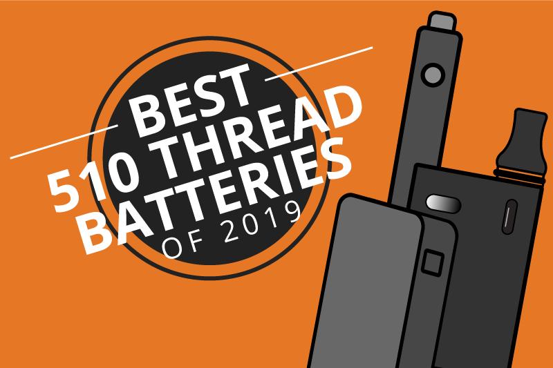 Best 510 Threaded Vape Pen Batteries for Cartridges 2019 [Aug]