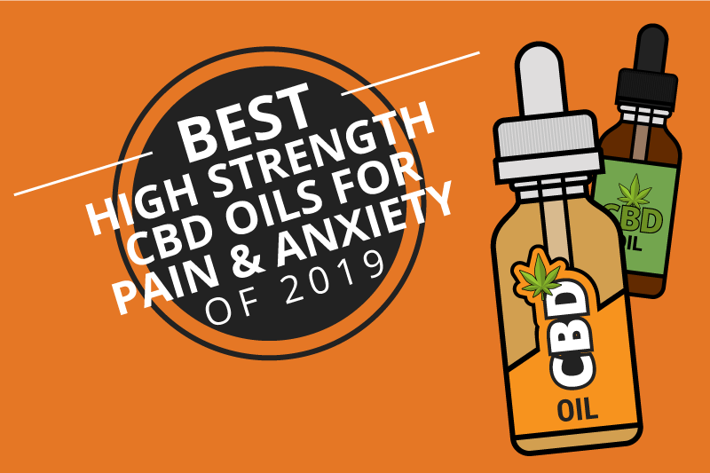 10 Best High Strength CBD Oils for Pain & Anxiety 2019 [Aug]